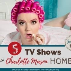 5 tv shows for charlotte mason homes