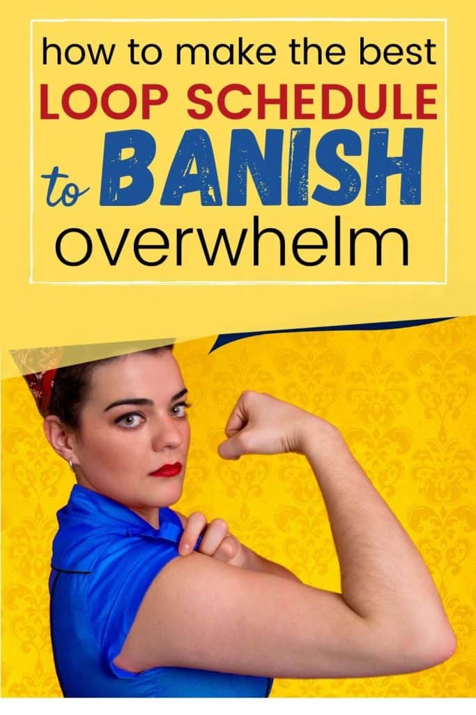 Pinterest image of rosie the riveter and how to make the best loop schedule to banish overwhelm